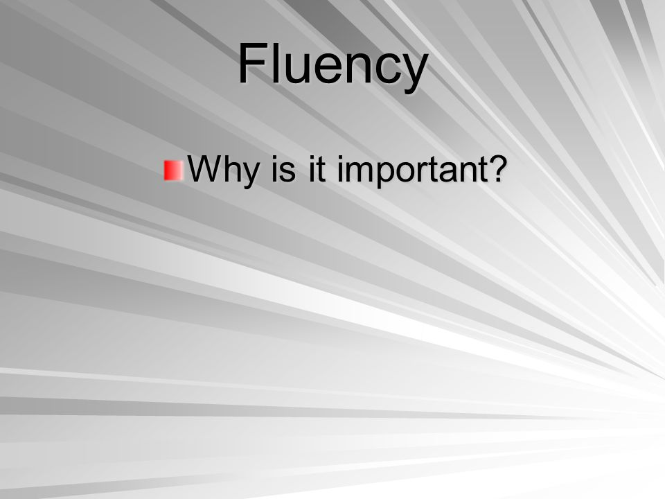 Fluency Why is it important