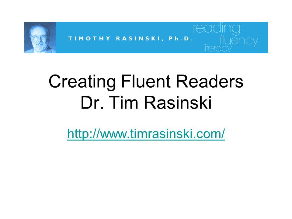 Creating Fluent Readers Dr. Tim Rasinski http://www.timrasinski.com/