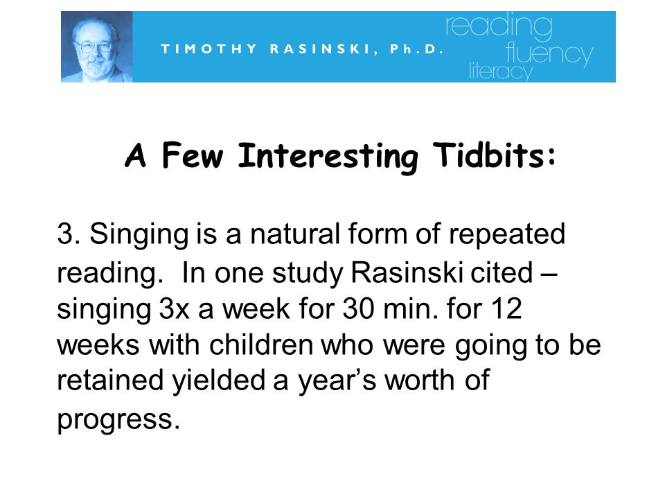 A Few Interesting Tidbits: 3.Singing is a natural form of repeated reading.