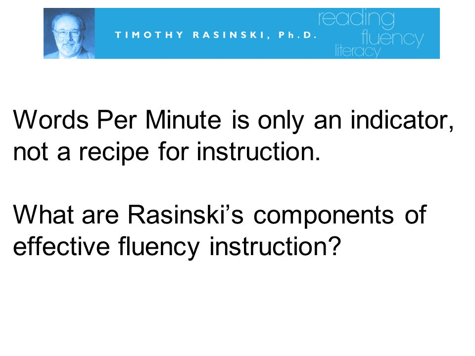 Words Per Minute is only an indicator, not a recipe for instruction.