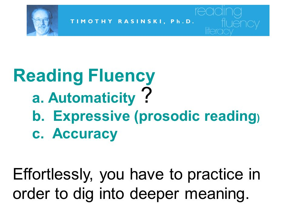 Reading Fluency a.Automaticity b. Expressive (prosodic reading ) c.