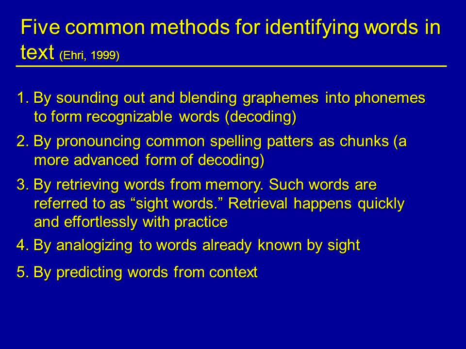 Five common methods for identifying words in text (Ehri, 1999) 1.