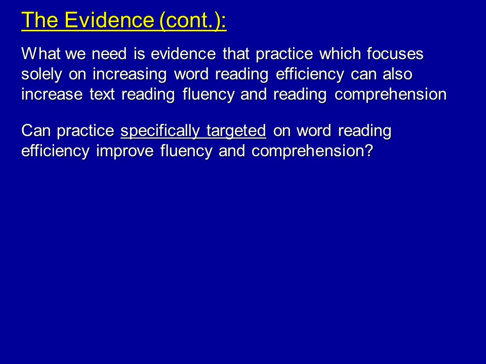 The Evidence (cont.): Can practice specifically targeted on word reading efficiency improve fluency and comprehension.