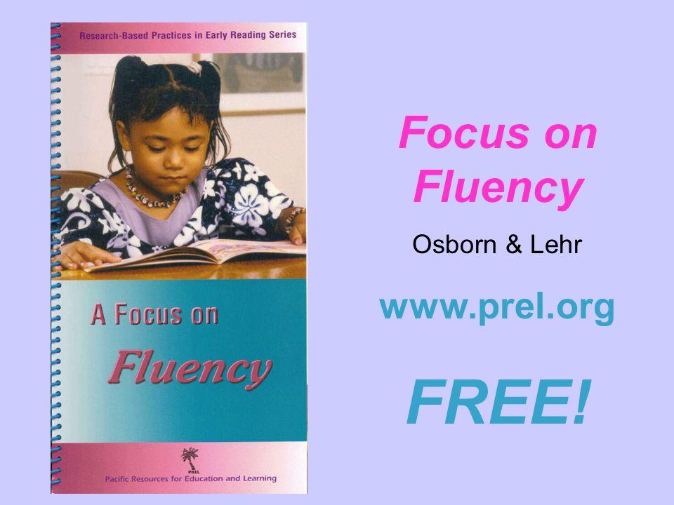 Focus on Fluency Osborn & Lehr www.prel.org FREE!
