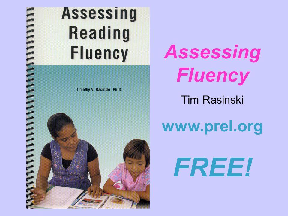 Assessing Fluency Tim Rasinski www.prel.org FREE!