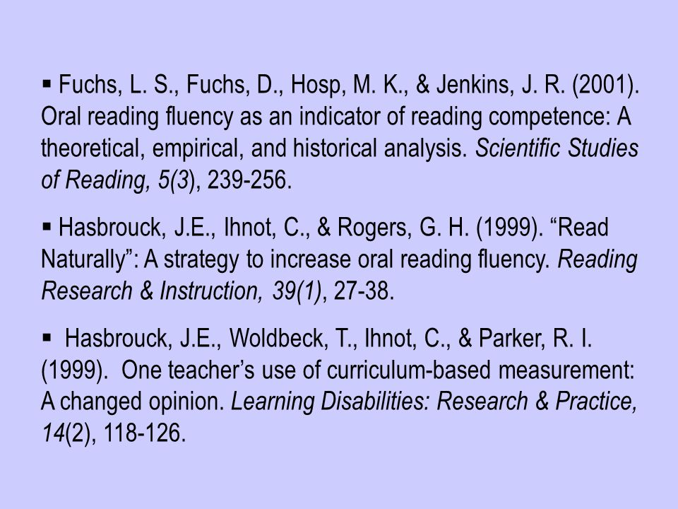  Fuchs, L. S., Fuchs, D., Hosp, M. K., & Jenkins, J. R. (2001). Oral reading fluency as an indicator of reading competence: A theoretical, empirical,
