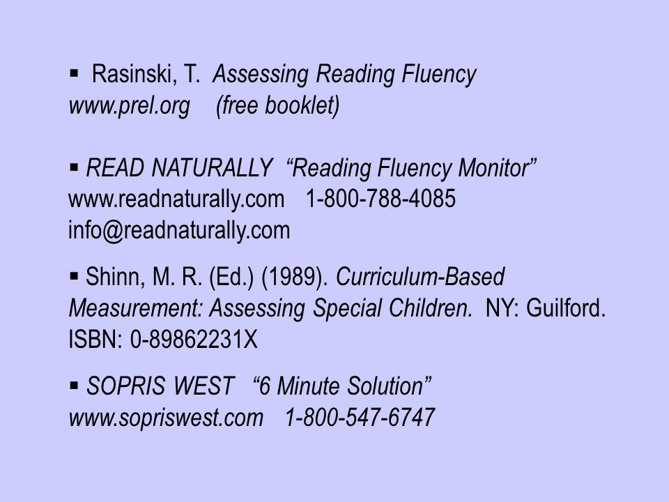 " Rasinski, T. Assessing Reading Fluency www.prel.org (free booklet)  READ NATURALLY ""Reading Fluency Monitor"" www.readnaturally.com 1-800-788-4085 i"