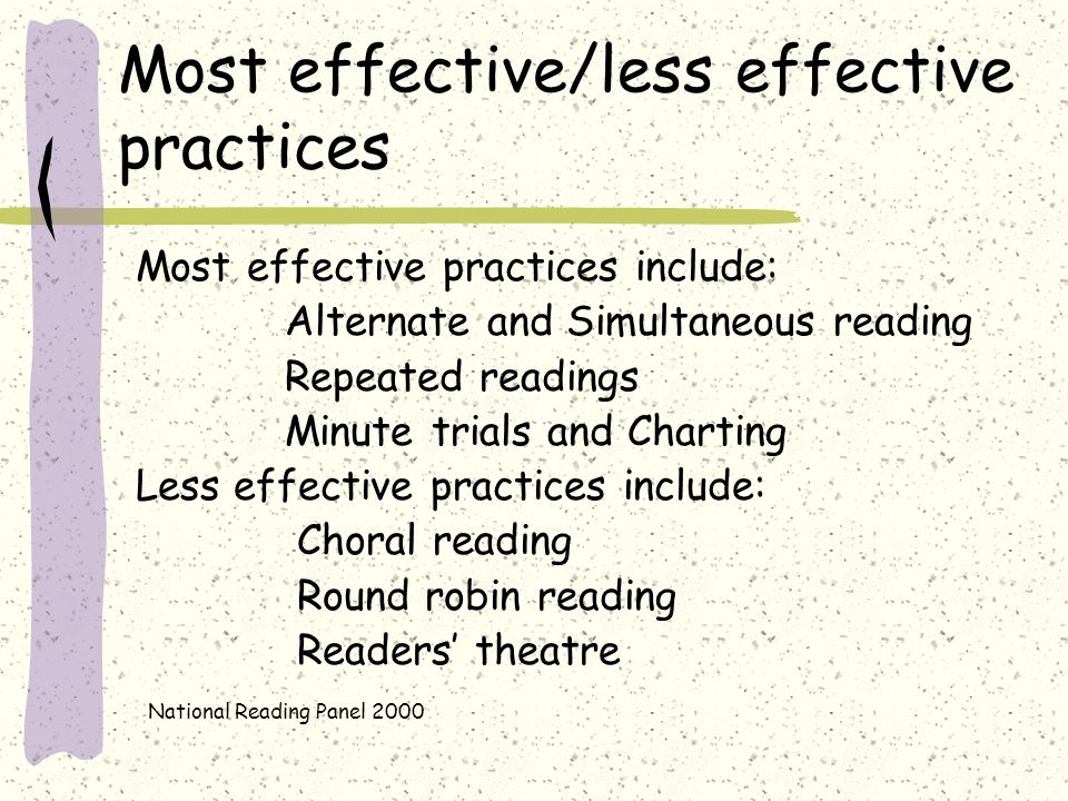 Most effective/less effective practices Most effective practices include: Alternate and Simultaneous reading Repeated readings Minute trials and Chart