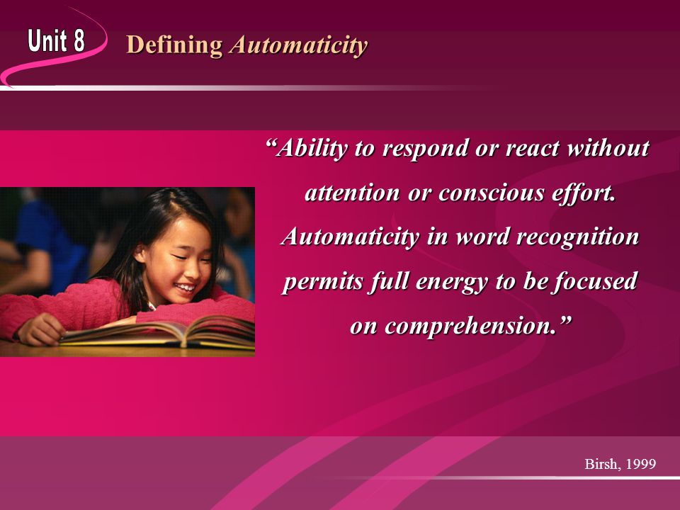 Defining Fluency Birsh, 1999 Ability to translate print to speech with rapidity and automaticity that allows the reader to focus on meaning.