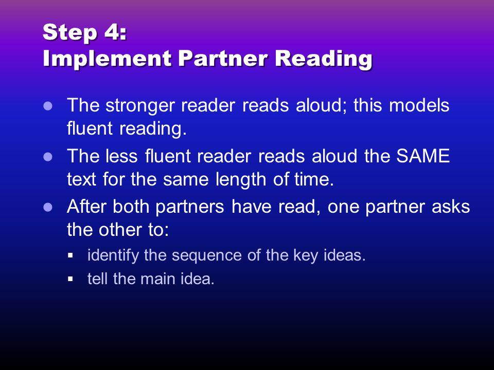 Step 4: Implement Partner Reading The stronger reader reads aloud; this models fluent reading.