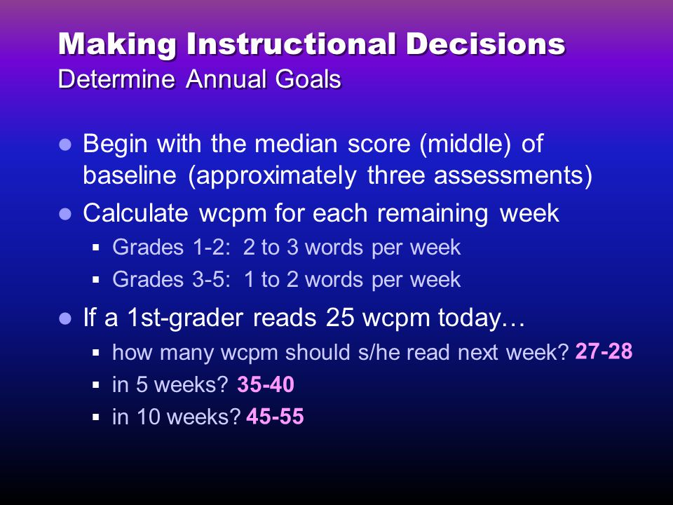 If a 1st-grader reads 25 wcpm today…  how many wcpm should s/he read next week.