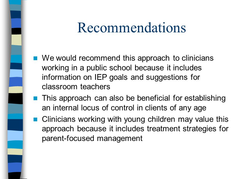 Recommendations We would recommend this approach to clinicians working in a public school because it includes information on IEP goals and suggestions