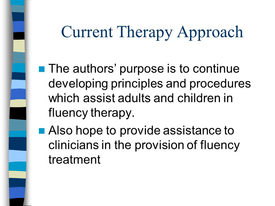 Current Therapy Approach The authors' purpose is to continue developing principles and procedures which assist adults and children in fluency therapy.
