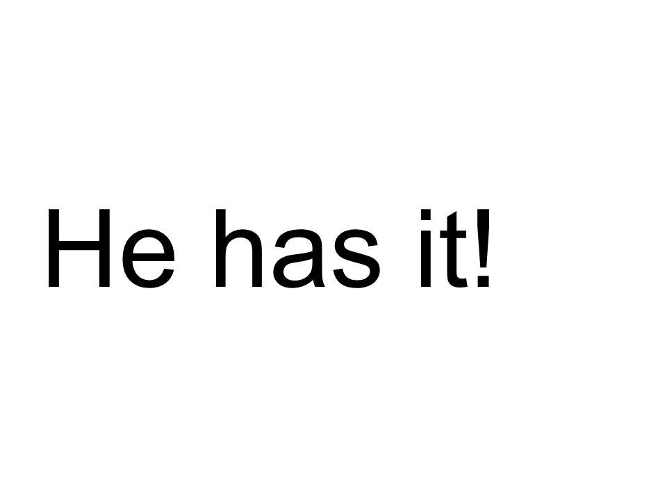 He has it!