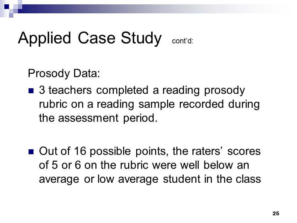25 Applied Case Study cont'd: Prosody Data: 3 teachers completed a reading prosody rubric on a reading sample recorded during the assessment period. O