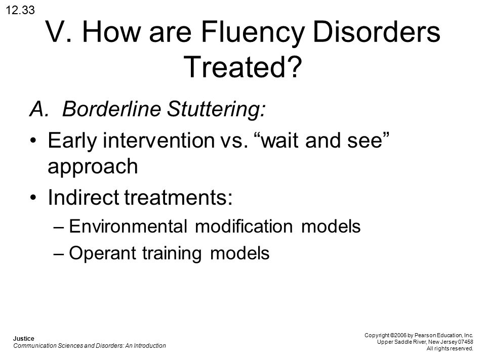 V. How are Fluency Disorders Treated. A. Borderline Stuttering: Early intervention vs.