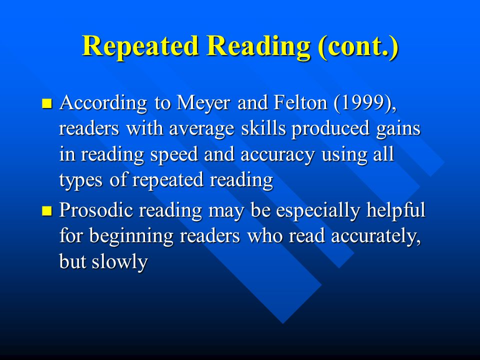 Repeated Reading (cont.) According to Meyer and Felton (1999), readers with average skills produced gains in reading speed and accuracy using all type