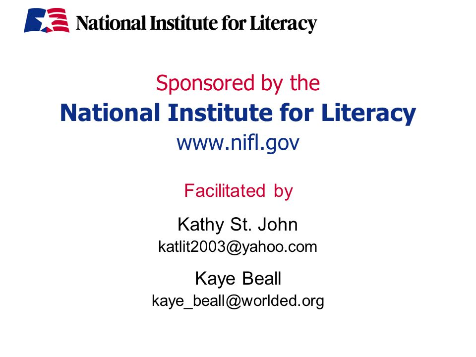 Sponsored by the National Institute for Literacy www.nifl.gov Facilitated by Kathy St.
