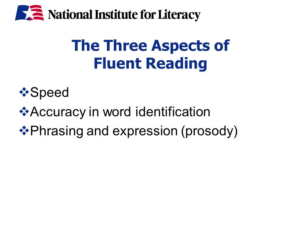 The Three Aspects of Fluent Reading  Speed  Accuracy in word identification  Phrasing and expression (prosody)