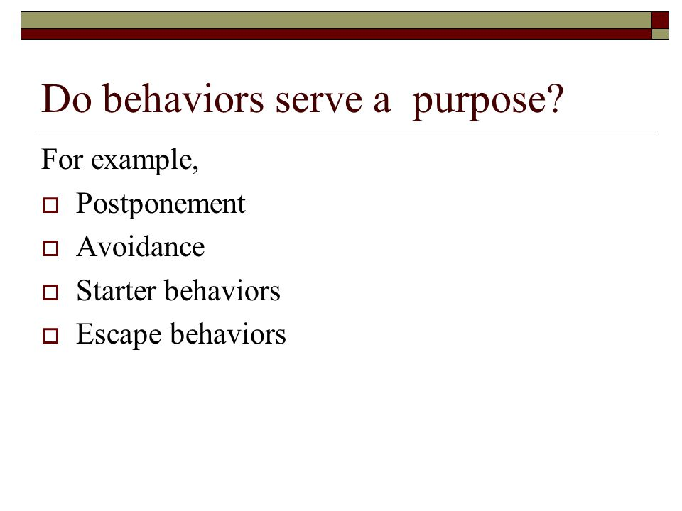 Do behaviors serve a purpose.