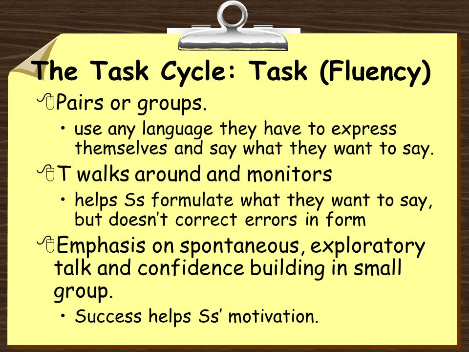 The Task Cycle: Task (Fluency) 8Pairs or groups.