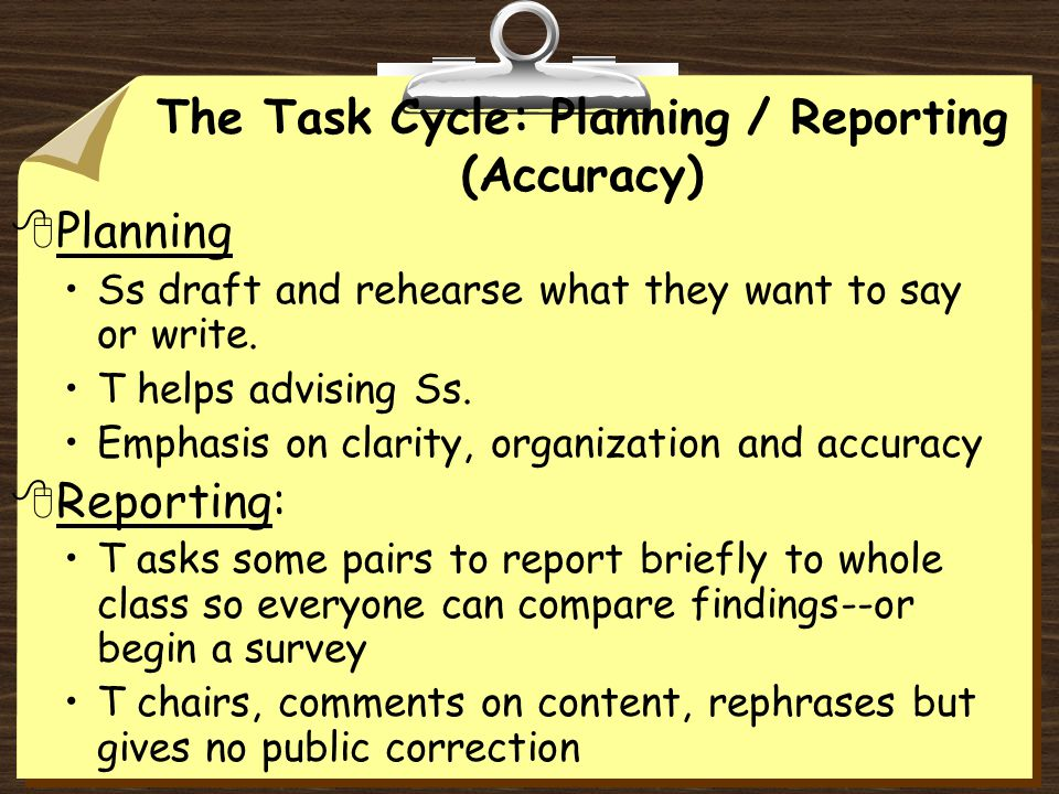 The Task Cycle: Planning / Reporting (Accuracy) 8Planning Ss draft and rehearse what they want to say or write.