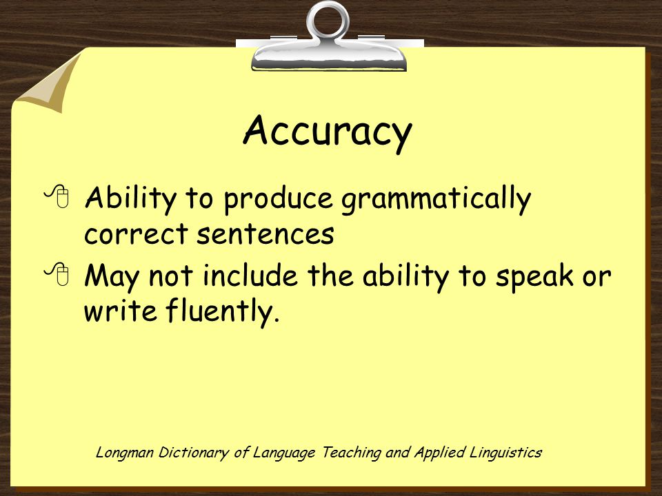 Accuracy 8Ability to produce grammatically correct sentences 8May not include the ability to speak or write fluently.