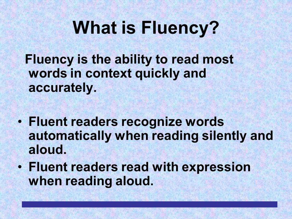 9 Steps to Building Fluency 1.Develop orthographic/phonological foundations (phonemic awareness, letter knowledge, phonics).