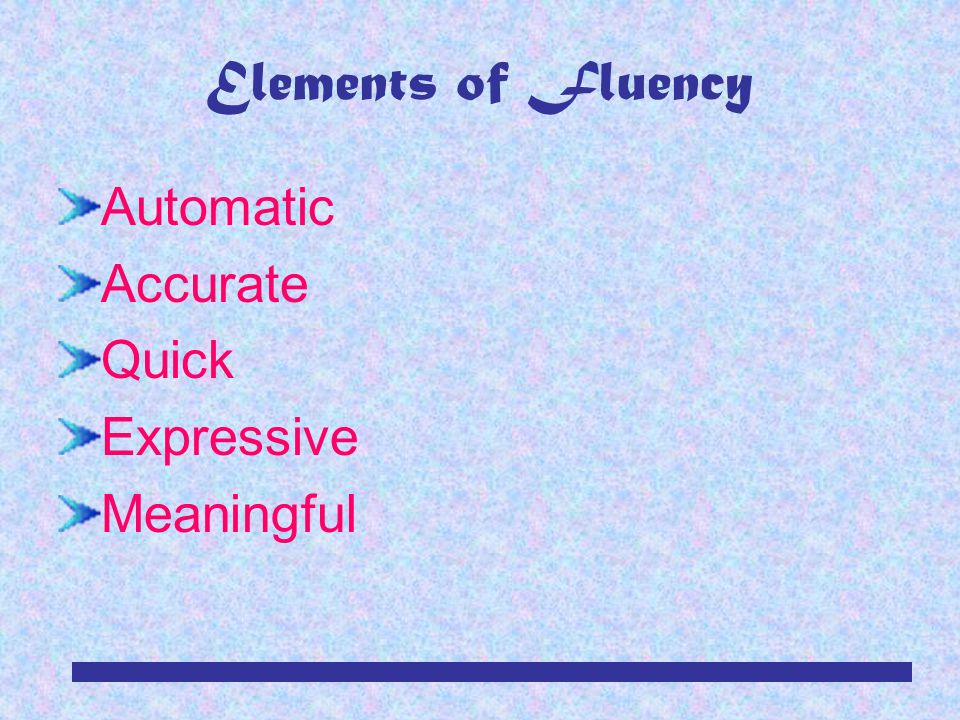 RDA/TLS/EAC/MBM/4-0318 Fluency Fluency is the ability to read most words in context quickly and accurately.