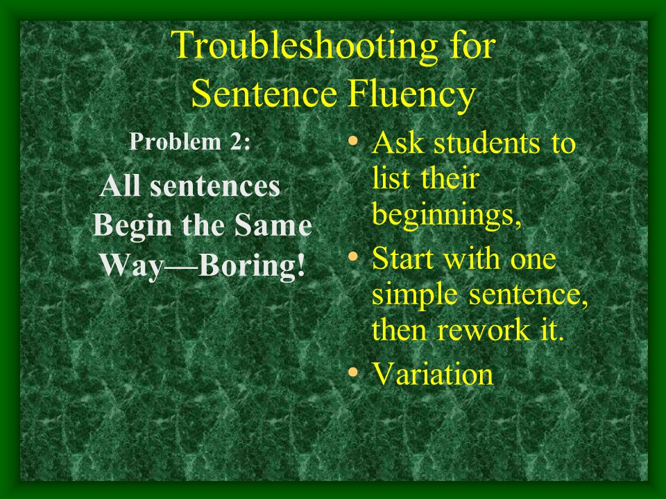 Troubleshooting for Sentence Fluency Problem 2: All sentences Begin the Same Way—Boring.