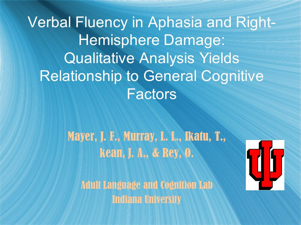Verbal Fluency in Aphasia and Right- Hemisphere Damage: Qualitative Analysis Yields Relationship to General Cognitive Factors Mayer, J. F., Murray, L.