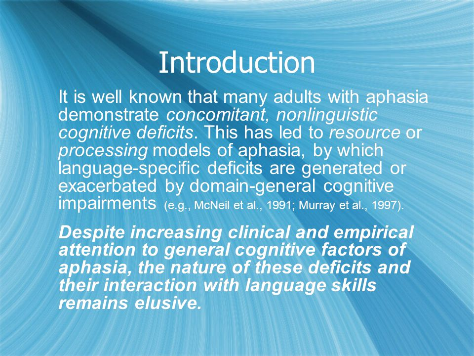 Introduction It is well known that many adults with aphasia demonstrate concomitant, nonlinguistic cognitive deficits. This has led to resource or pro