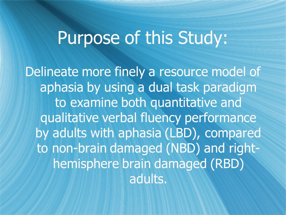 Methods  Subjects:  25 NBD, 23 LBD, 13 RBD subjects  Matched for age and education; screened for adequate vision, hearing, and absence of limb apraxia  LBD subjects: Variety of aphasia types represented, mild to moderate impairment (Aphasia Diagnostic Profiles).