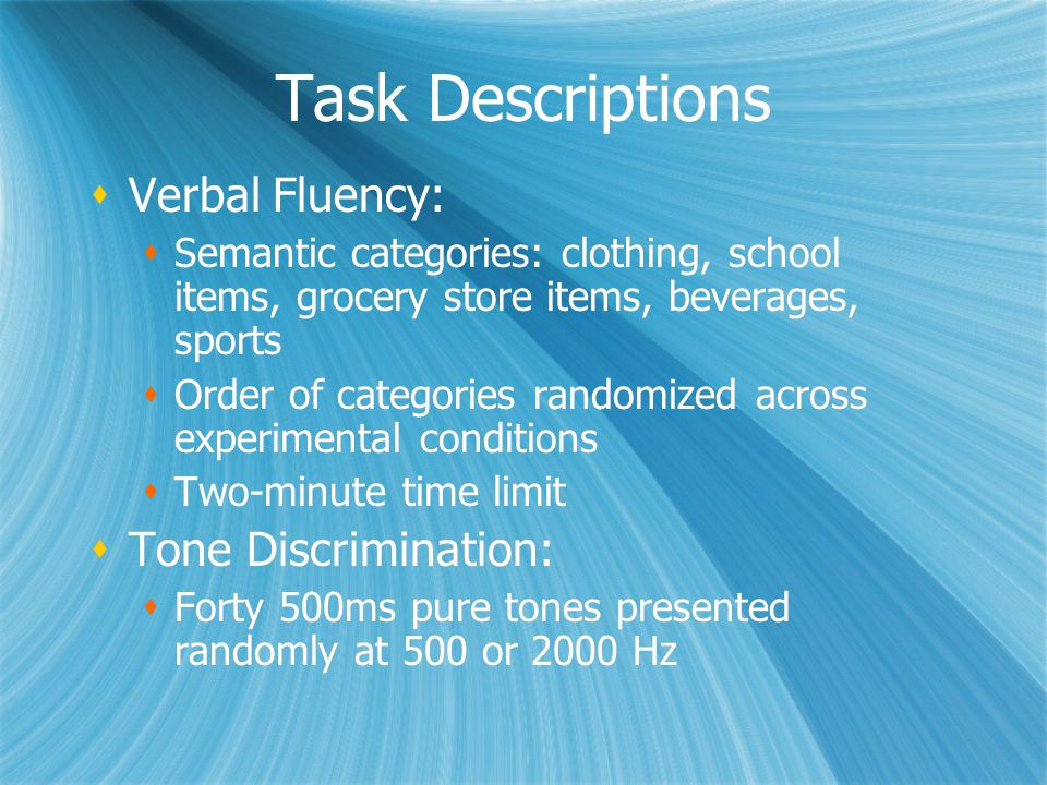 Task Descriptions  Verbal Fluency:  Semantic categories: clothing, school items, grocery store items, beverages, sports  Order of categories random