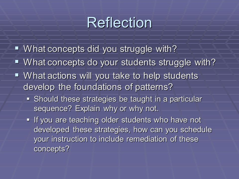 Reflection  What concepts did you struggle with.  What concepts do your students struggle with.