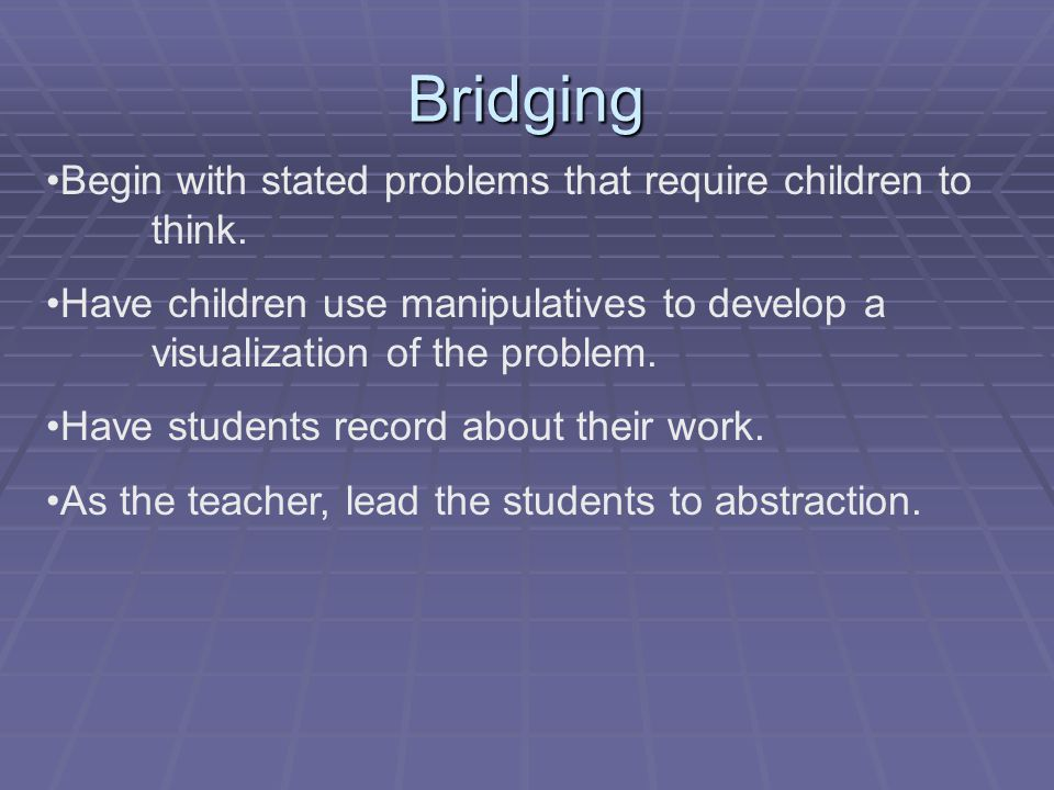 Bridging Begin with stated problems that require children to think.