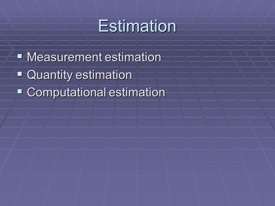 Estimation  Measurement estimation  Quantity estimation  Computational estimation