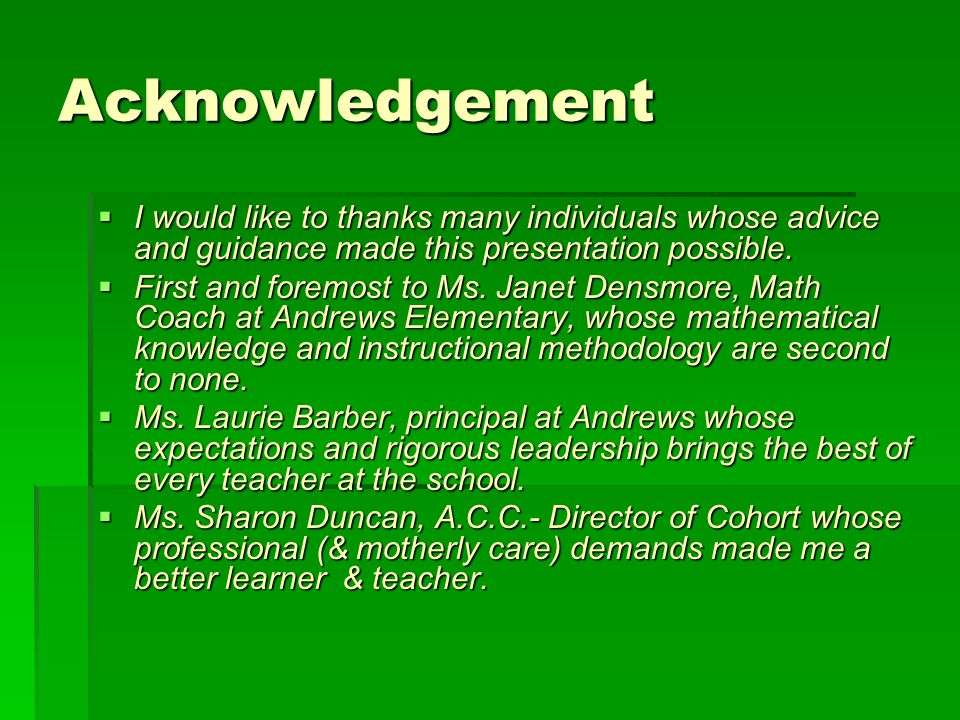 Acknowledgement  I would like to thanks many individuals whose advice and guidance made this presentation possible.