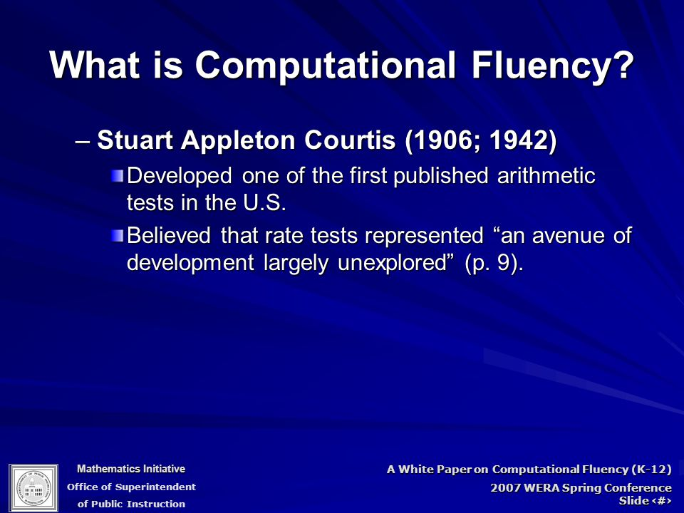Mathematics Initiative Office of Superintendent of Public Instruction A White Paper on Computational Fluency (K-12) 2007 WERA Spring Conference Slide 11 What is Computational Fluency.