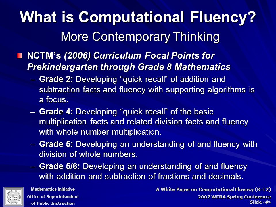 Mathematics Initiative Office of Superintendent of Public Instruction A White Paper on Computational Fluency (K-12) 2007 WERA Spring Conference Slide 18 What is Computational Fluency.