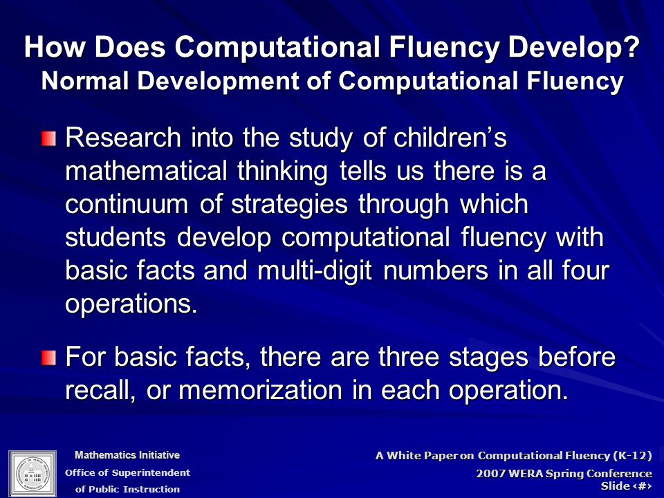 Mathematics Initiative Office of Superintendent of Public Instruction A White Paper on Computational Fluency (K-12) 2007 WERA Spring Conference Slide 24 How Does Computational Fluency Develop.