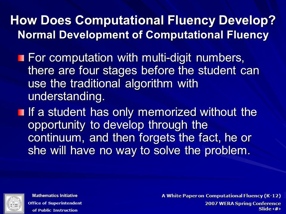 Mathematics Initiative Office of Superintendent of Public Instruction A White Paper on Computational Fluency (K-12) 2007 WERA Spring Conference Slide 25 How Does Computational Fluency Develop.