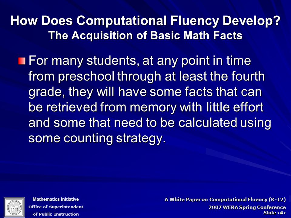 Mathematics Initiative Office of Superintendent of Public Instruction A White Paper on Computational Fluency (K-12) 2007 WERA Spring Conference Slide 28 How Does Computational Fluency Develop.