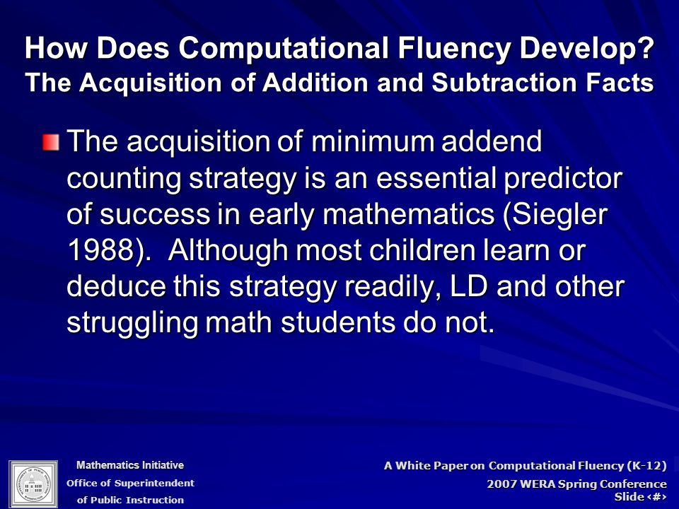 Mathematics Initiative Office of Superintendent of Public Instruction A White Paper on Computational Fluency (K-12) 2007 WERA Spring Conference Slide 32 How Does Computational Fluency Develop.