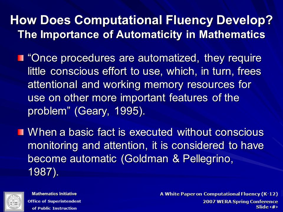Mathematics Initiative Office of Superintendent of Public Instruction A White Paper on Computational Fluency (K-12) 2007 WERA Spring Conference Slide 46 How Does Computational Fluency Develop.