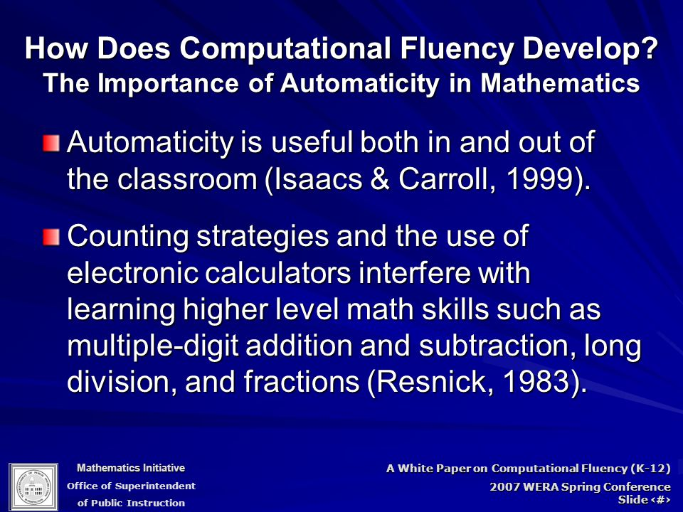 Mathematics Initiative Office of Superintendent of Public Instruction A White Paper on Computational Fluency (K-12) 2007 WERA Spring Conference Slide 47 How Does Computational Fluency Develop.