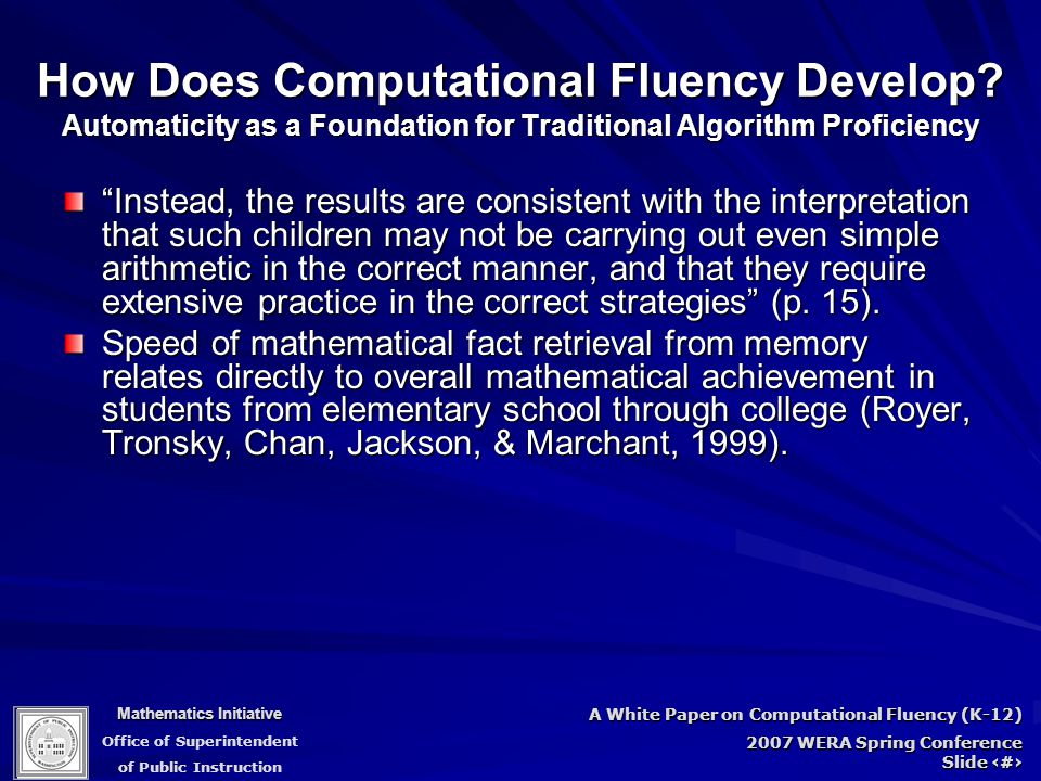 Mathematics Initiative Office of Superintendent of Public Instruction A White Paper on Computational Fluency (K-12) 2007 WERA Spring Conference Slide 51 How Does Computational Fluency Develop.