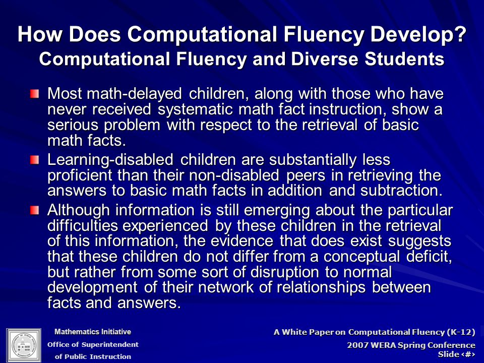 Mathematics Initiative Office of Superintendent of Public Instruction A White Paper on Computational Fluency (K-12) 2007 WERA Spring Conference Slide 58 How Does Computational Fluency Develop.