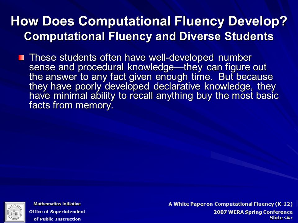 Mathematics Initiative Office of Superintendent of Public Instruction A White Paper on Computational Fluency (K-12) 2007 WERA Spring Conference Slide 59 How Does Computational Fluency Develop.