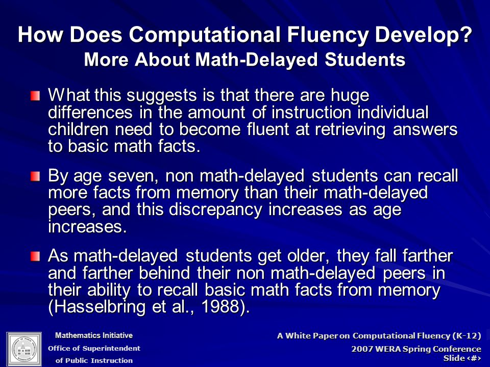 Mathematics Initiative Office of Superintendent of Public Instruction A White Paper on Computational Fluency (K-12) 2007 WERA Spring Conference Slide 60 How Does Computational Fluency Develop.
